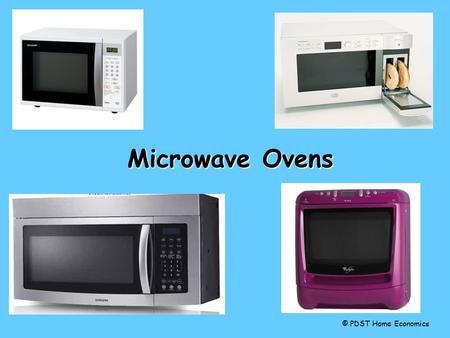 Microwave Ovens © PDST Home Economics. Choosing a microwave cooker Cost / amount of money available /value for money Size of family - amount of use Quality.