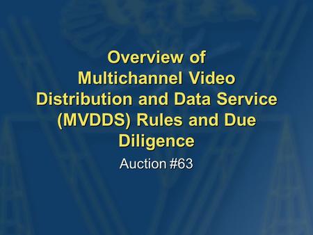 Overview of Multichannel Video Distribution and Data Service (MVDDS) Rules and Due Diligence Auction #63.
