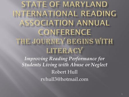 Improving Reading Performance for Students Living with Abuse or Neglect Robert Hull 1.