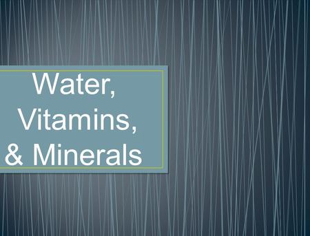 Water, Vitamins, & Minerals. 1. What is the main function of vitamins and minerals? To regulate body functions 2. What foods are many of the vitamins.