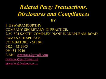 Related Party Transactions, Disclosures and Compliances BY P. ESWARAMOORTHY COMPANY SECRETARY IN PRACTICE, 7/25, SRI SAKTHI COMPLEX, NANJUNADAPURAM ROAD,