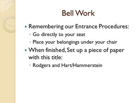 Bell Work Remembering our Entrance Procedures: ◦ Go directly to your seat ◦ Place your belongings under your chair When finished, Set up a piece of paper.