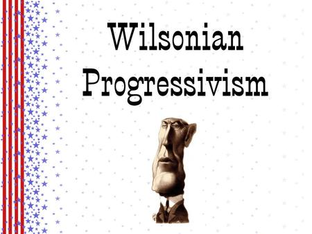 Wilsonian Progressivism. The Election of 1912 had several candidates: Taft Wilson TR Eugene Debs.
