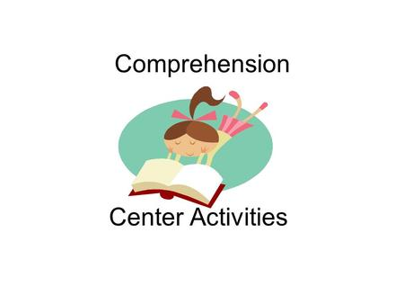 Comprehension Center Activities. Comprehension Card Write 8 sentences about the story. Make some true and some false. Give them to your partner to answer.
