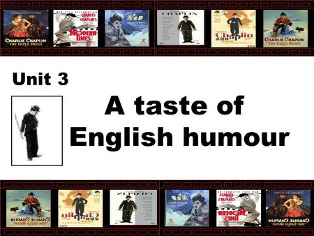 A taste of English humour Unit 3 What is humour? Humour is a word means making others laugh. If someone often makes others laugh, We say he is humorous.