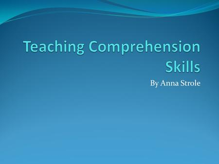 By Anna Strole. Research RAND: Reading Study Group Report on reading comprehension Shows that there are 3 domains to comprehension: Instruction Teacher.