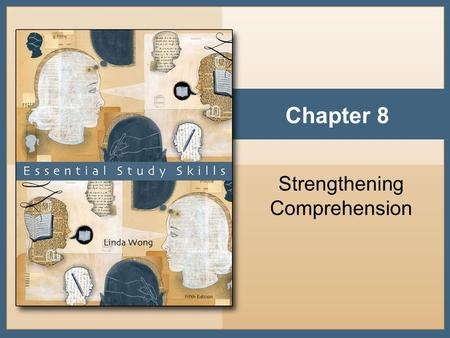 Chapter 8 Strengthening Comprehension. Copyright © Houghton Mifflin Company. All rights reserved.8 - 2 Essential Strategies to Improve Comprehension Be.