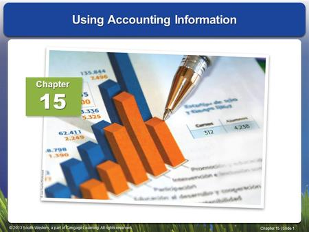 © 2013 South-Western, a part of Cengage Learning. All rights reserved. Chapter 15 | Slide 1 Using Accounting Information Chapter15.