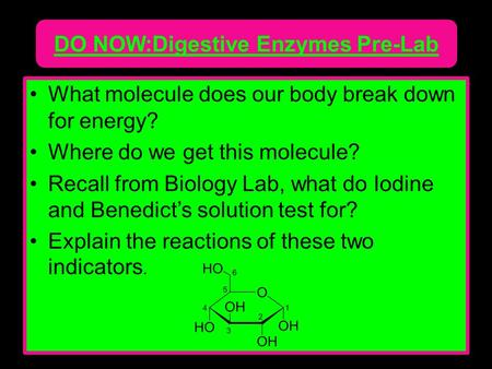 What molecule does our body break down for energy? Where do we get this molecule? Recall from Biology Lab, what do Iodine and Benedict's solution test.
