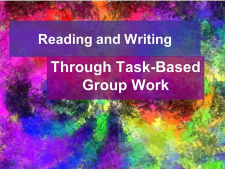 Reading and Writing Through Task-Based Group Work.