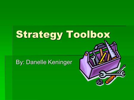 Strategy Toolbox By: Danelle Keninger.