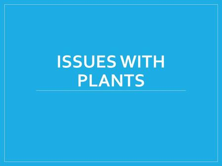 ISSUES WITH PLANTS. Monocultures A monoculture where a large areas is planted with a single crop. This is required for industrial agriculture Planting.