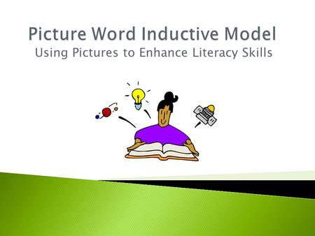 Using Pictures to Enhance Literacy Skills.  The Picture Word Inductive Model (PWIM) is an inquiry based language arts strategy that uses pictures of.