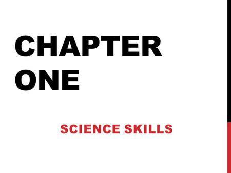 Chapter One SCIENCE SKILLS.