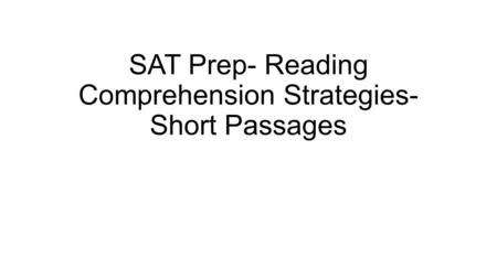 SAT Prep- Reading Comprehension Strategies- Short Passages