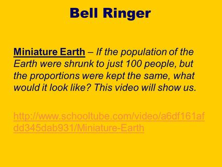 Bell Ringer Miniature Earth – If the population of the Earth were shrunk to just 100 people, but the proportions were kept the same, what would it look.