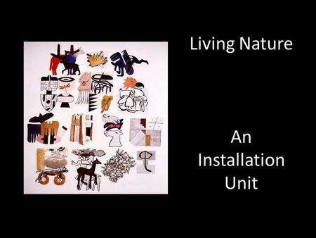 Living Nature An Installation Unit. Art Process Self - Management.