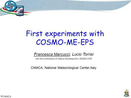 Francesca Marcucci, Lucio Torrisi with the contribution of Valeria Montesarchio, ISMAR-CNR CNMCA, National Meteorological Center,Italy First experiments.