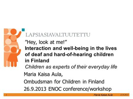 """Hey, look at me!"" Interaction and well-being in the lives of deaf and hard-of-hearing children in Finland Children as experts of their everyday life Maria."