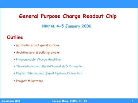 14-5 January 2006 Luciano Musa / CERN – PH / ED General Purpose Charge Readout Chip Nikhef, 4-5 January 2006 Outline  Motivations and specifications 