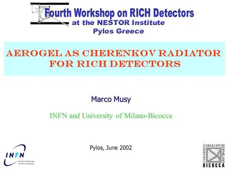 Marco Musy INFN and University of Milano-Bicocca Pylos, June 2002 Aerogel as Cherenkov radiator for RICH detectors for RICH detectors.