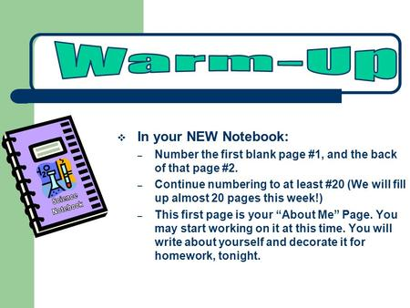  In your NEW Notebook: – Number the first blank page #1, and the back of that page #2. – Continue numbering to at least #20 (We will fill up almost 20.