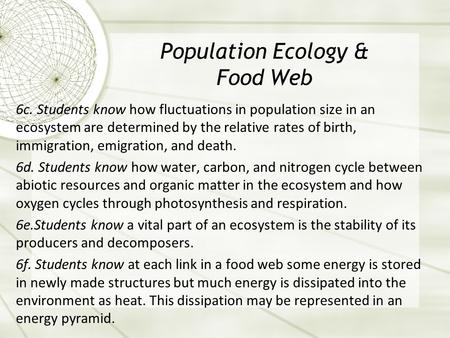 Population Ecology & Food Web 6c. Students know how fluctuations in population size in an ecosystem are determined by the relative rates of birth, immigration,