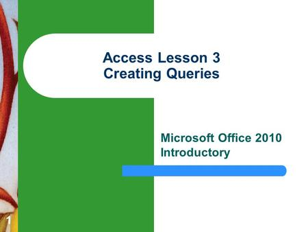 1 Access Lesson 3 Creating Queries Microsoft Office 2010 Introductory.