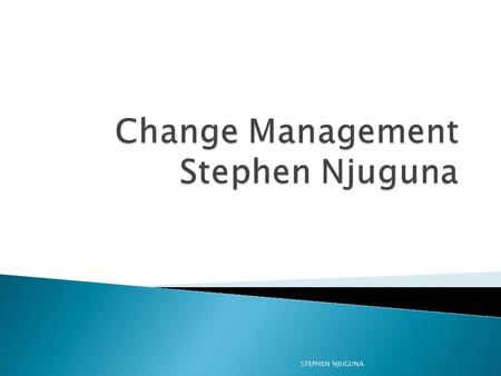Change Management Stephen Njuguna