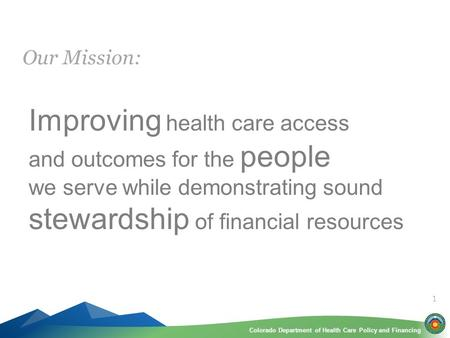 Colorado Department of Health Care Policy and FinancingColorado Department of Health Care Policy and Financing Improving health care access and outcomes.