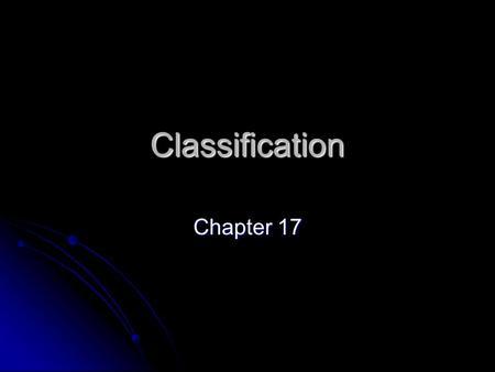 Classification Chapter 17. 17-1 Taxonomy Process of classifying organisms and giving each a universally accepted name Process of classifying organisms.
