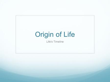 Origin of Life Life's Timeline. 1 st Life Earth formed about 4.5 billion years ago Life began with autotrophic bacteria/prokaryotes 3.5 billion year old.