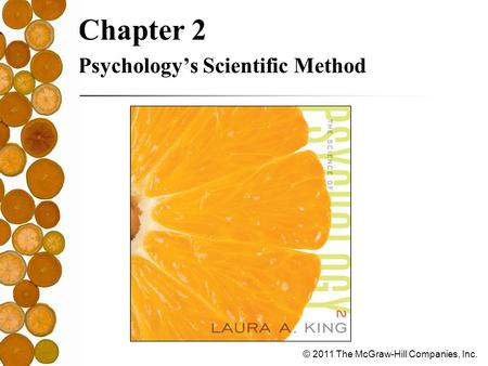 © 2011 The McGraw-Hill Companies, Inc. Chapter 2 Psychology's Scientific Method.