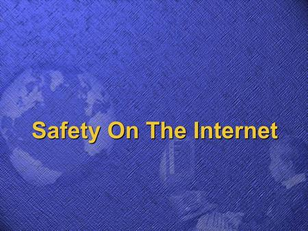 Safety On The Internet  Usage time  Locations that may be accessed  Parental controls  What information may be shared with others Online rules should.