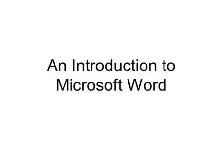 An Introduction to Microsoft Word. Microsoft Word This program allows you to type letters, papers, reports and even books. It is available through the.