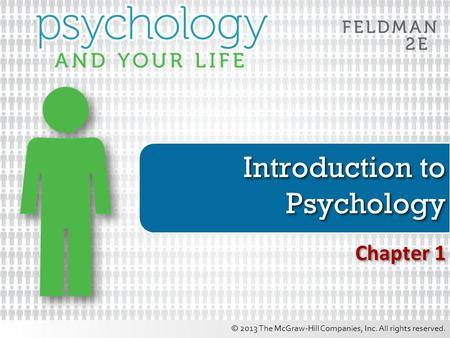 © 2013 The McGraw-Hill Companies, Inc. All rights reserved. Introduction to Psychology Chapter 1.