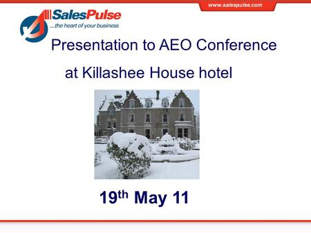 Presentation to AEO Conference at Killashee House hotel 19 th May 11.