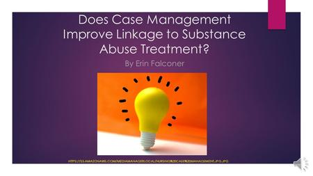 Does Case Management Improve Linkage to Substance Abuse Treatment? HTTPS://S3.AMAZONAWS.COM/MEDIAMANAGERLOCAL/NURSING%20CASE%20MANAGEMENT.JPG.JPG By Erin.