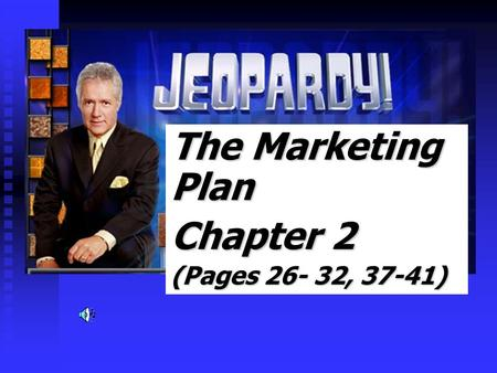 The Marketing Plan Chapter 2 (Pages 26- 32, 37-41)