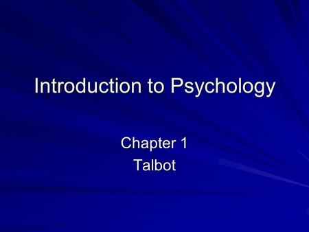 Introduction to Psychology Chapter 1 Talbot. What is Psychology? The ________________ study of __________ & ____________processes. Science implies ___________.