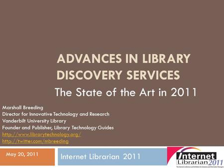 ADVANCES IN LIBRARY DISCOVERY SERVICES The State of the Art in 2011 Marshall Breeding Director for Innovative Technology and Research Vanderbilt University.
