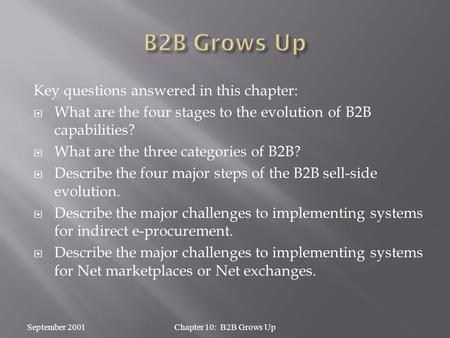 Key questions answered in this chapter:  What are the four stages to the evolution of B2B capabilities?  What are the three categories of B2B?  Describe.