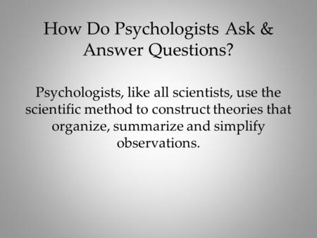 How Do Psychologists Ask & Answer Questions?