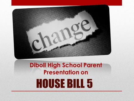 HOUSE BILL 5 Diboll High School Parent Presentation on.
