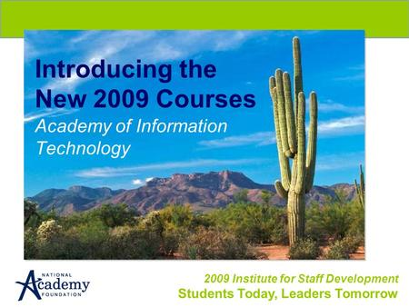 2009 Institute for Staff Development Students Today, Leaders Tomorrow Introducing the New 2009 Courses Academy of Information Technology.