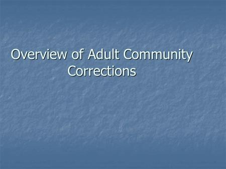 Overview of Adult Community Corrections. Outline Organizational Structure Organizational Structure Probation population breakdown Probation population.