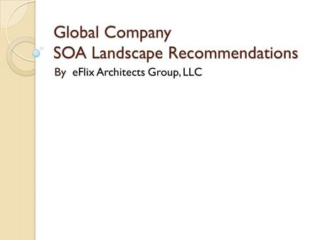 Global Company SOA Landscape Recommendations By eFlix Architects Group, LLC.