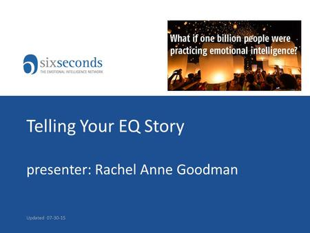 Telling Your EQ Story presenter: Rachel Anne Goodman Updated 07-30-15.