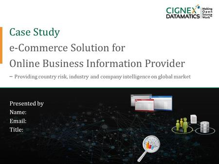 Case Study e-Commerce Solution for Online Business Information Provider – Providing country risk, industry and company intelligence on global market Presented.