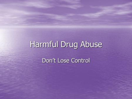 Harmful Drug Abuse Don't Lose Control.